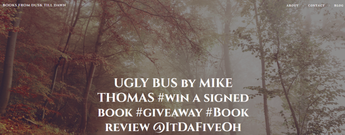 ugly-bus-by-mike-thomas-win-a-signed-book-giveaway-book-review-itdafiveoh-books-from-dusk-till-dawn