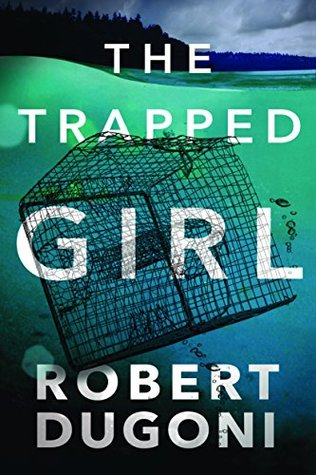 Reblog: The Trapped Girl by Robert Dugoni – Reviewed by The Misstery